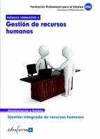 modulo formativo 2. gestion de recursos humanos. certificado de profesionalidad. gestion integrada de recursos humanos, formacionprofesional para el empleo.-9788467670264