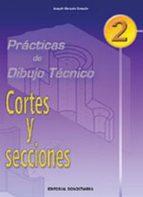 practicas de dibujo tecnico 2: cortes y secciones (eso. ciclos fo rmativos)-joaquin gonzalo gonzalo-9788470633164