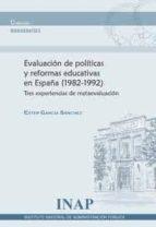 evaluacion de politicas y reformas educativas en españa (1982-199 2): tres experiencias de metaevaluacion-ester garcia sanchez-9788473514064