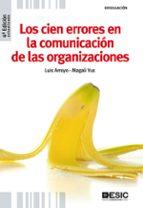 los cien errores en la comunicacion de las organizaciones (4ª ed. ) luis arroyo magali yus 9788473567664