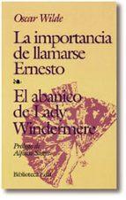 la importancia de llamarse ernesto ; el abanico de lady windermer e oscar wilde 9788476406564