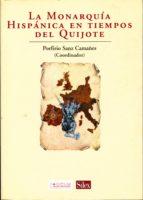 la monarquia hispanica en tiempos del quijote porfirio sanz camañes 9788477371564