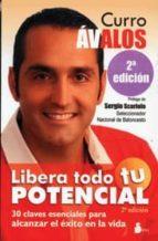 libera todo tu potencial (prologo de sergio scariolo) (2ª ed)-curro avalos-9788478086764