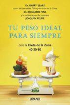 tu peso ideal para siempre: con la dieta de la zona 40-30-40: rec etas del chef joaquin felipe-barry sears-9788479538064