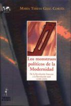 los monstruos politicos de la modernidad: de la revolucion france sa a la revolucion nazi ( 1789 1939) maria teresa gonzalez cortes 9788479603564