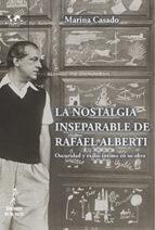 la nostalgia inseparable de rafael alberti: oscuridad y exilio intimo en su obra marina casado 9788479608064