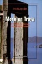 morir en troya iv premio de novela juan pablo forner angela reyes 9788479621964