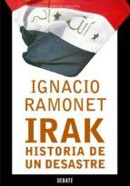 irak, historia de un desastre ignacio ramonet 9788483066164