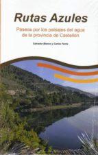 rutas azules: paseos por los paisajes del agua de la provincia de castellon 9788483214664