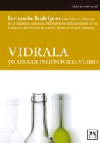 vidrala: 50 años de pasión por el vidrio fernand rodriguez lopez de andujar 9788483566664