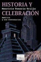 historia y celebracion: mexico y sus centenarios mauricio tenorio trillo 9788483832264