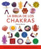 la biblia de los chakras: guia definitiva para trabajar con los c hakras-patricia mercier-9788484452164