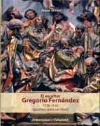 el escultor gregorio fernandez 1576-1636 (apuntes para un libro)-jesus urrea-9788484488064
