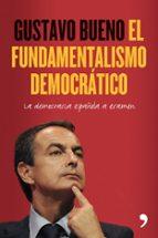 el fundamentalismo democratico: la democracia española a examen gustavo bueno 9788484608264