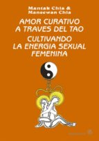 amor curativo a traves del tao: cultivando la energia sexual feme nina mantak chia 9788487476464