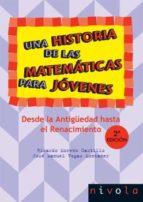 una historia de las matematicas para jovenes (t. 1): desde la ant igüedad hasta el renacimiento (2ª ed.)-ricardo moreno castillo-jose manuel vegas montaner-9788492493364