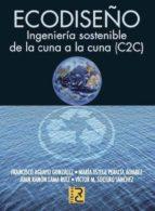 ecodiseño: ingenieria sostenible de la cuna a la cuna (c2c)-francisco aguayo gonzalez-9788493831264