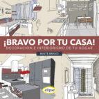 bravo por tu casa: decoracion e interiorismo de tu hogar maite bravo 9788493856564