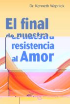 el final de nuestra resistencia al amor kenneth wapnick 9788494414664