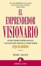 el emprendedor visionario: entre logros empresariales y ralizacio n personal puede haber equilibrio-marc allen-9788495787064