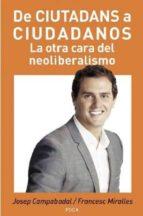 de ciutadans a ciudadanos: la otra cara del neoliberalismo-pep campabadal-francesc miralles-9788496797864