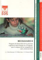 becoleando ii: programa de desarrollo de los procesos cognitivos intervinientes en el lenguaje, para la mejora de las competencias oral y lecto- escritora-jose luis galve manzano-9788497273664