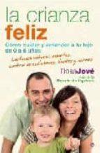 la crianza feliz: como cuidar y entender a tu hijo de 0 a 6 años-rosa jove-9788497348164