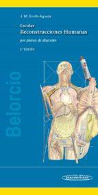 escolar: reconstrucciones humanos: por planos de diseccion (6ª ed .)-jose maria smith-agreda-9788498357264