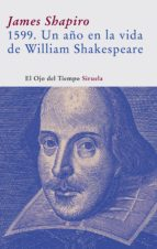 1599: un año en la vida de shakespeare james shapiro 9788498410464