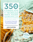 350 consejos y ténicas para hacer ganchillo ( crochet) eatonjeremy, jean harwood 9789463590464