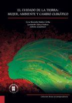 el cuidado de la tierra: mujer, ambiente y cambio climático (ebook) 9789587387964