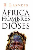 áfrica. hombres como dioses (serie áfrica) (ebook) hernan lanvers 9789875668164