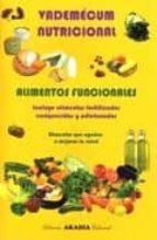 vademecum nutricional: alimentos funcionales. incluye alimentos f ortificados enriquecidos y adicionados. alimentos que ayudan a mejorar la salud esther santana claudia becerra gutiérrez adriana buks 9789875700864