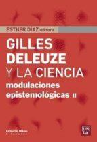 El libro de Gilles deleuze y la ciencia: modulaciones epistemologicas ii autor ESTHER (ED.) DIAZ DOC!