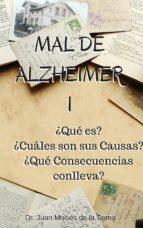 mal de alzheimer i: ¿qué es?, ¿cuáles son sus causas? y ¿qué consecuencias conlleva? (ebook)-juan moises de la serna-cdlap00006264