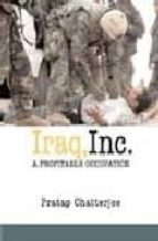 Iraq,inc.: a profitable occupation por Pratap chatterjee 978-1583226674 DJVU FB2 EPUB
