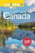 live and work in canada: the most accurate, practical and compreh hensive guide to living in canada frances lemon 9781854584274