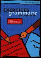 exercices de grammaire en contexte. niveau intermediaire: livre d e l eleve 9782011551474