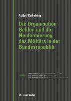die organisation gehlen und die neuformierung des militärs in der bundesrepublik (ebook)-agilolf kesselring-9783862844074