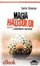 MAGIA HAOSULUI. SECRETE ȘI OPORTUNITĂȚI FANTASTICE