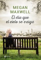 el dia que el cielo se caiga-megan maxwell-9788408155874