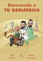 bienvenido a tu geriátrico (ebook) jose osuna rafael fernandez 9788413178974