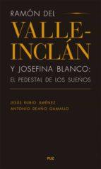 ramón del valle inclán y josefina blanco: el pedestal de los sueños (ebook) jesús rubio jiménez antonio deaño gamallo 9788415274674