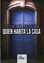 quien habita la casa-delma t. martin-9788415615774