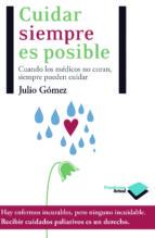 cuidar siempre es posible (ebook)-julio gomez cañedo-9788415750574