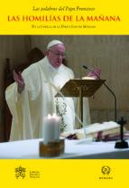 las palabras del papa francisco: las homilias de la mañana ix-jorge bergoglio papa francisco-9788415980674