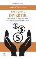 aprende a invertir, con poco o sin ningún dinero (ebook)-juan carlos zamora soriano-9788416669974