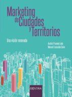 marketing de ciudades y territorios: una vision renovada-9788416898374
