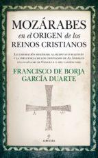 mozárabes en el origen de los reinos cristianos francisco de borja garcia 9788417044374