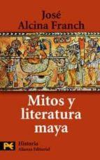 mitos y literatura maya-jose alcina franch-9788420661674
